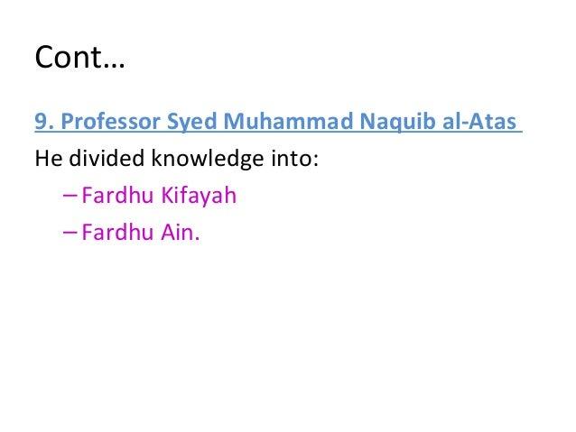 Fardhu Kifayah/ Social Obligation • According to Professor Syed Muhammad Naquib al-Atas, it is obligation towards society....