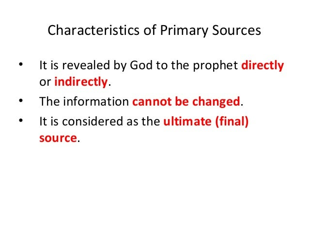 Secondary Sources (alternative source) • Definition –It refers to sources which are not directly revealed by God. –It is g...