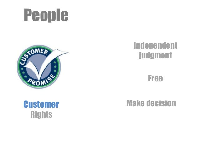 People Customer Rights Independent judgment Free Make decision