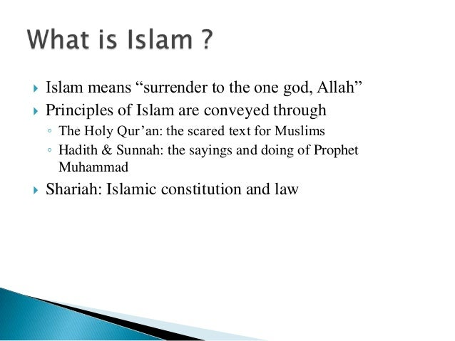"""   Islam means """"surrender to the one god, Allah"""" Principles of Islam are conveyed through ◦ The Holy Qur'an: the scared ..."""
