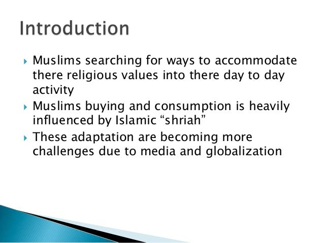       Muslims searching for ways to accommodate there religious values into there day to day activity Muslims buying an...