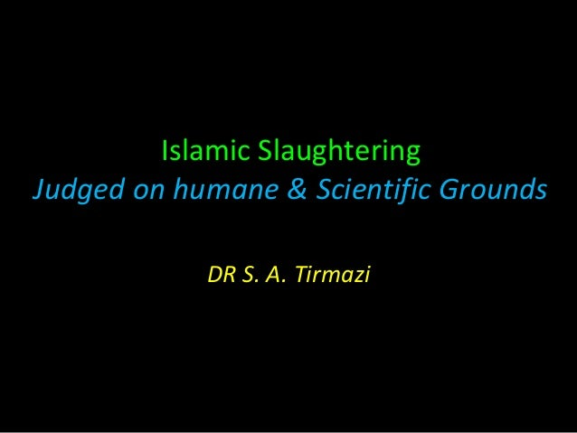 Islamic Slaughtering Judged on humane & Scientific Grounds DR S. A. Tirmazi
