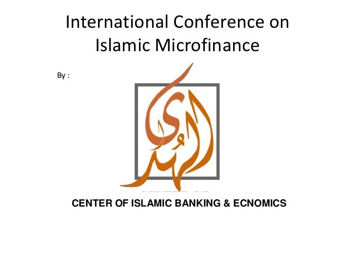 International Conference onIslamic Microfinance<br />By :<br />CENTER OF ISLAMIC BANKING & ECNOMICS<br />