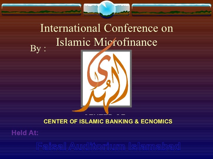 International Conference on Islamic Microfinance CENTER OF ISLAMIC BANKING & ECNOMICS By : Held At: