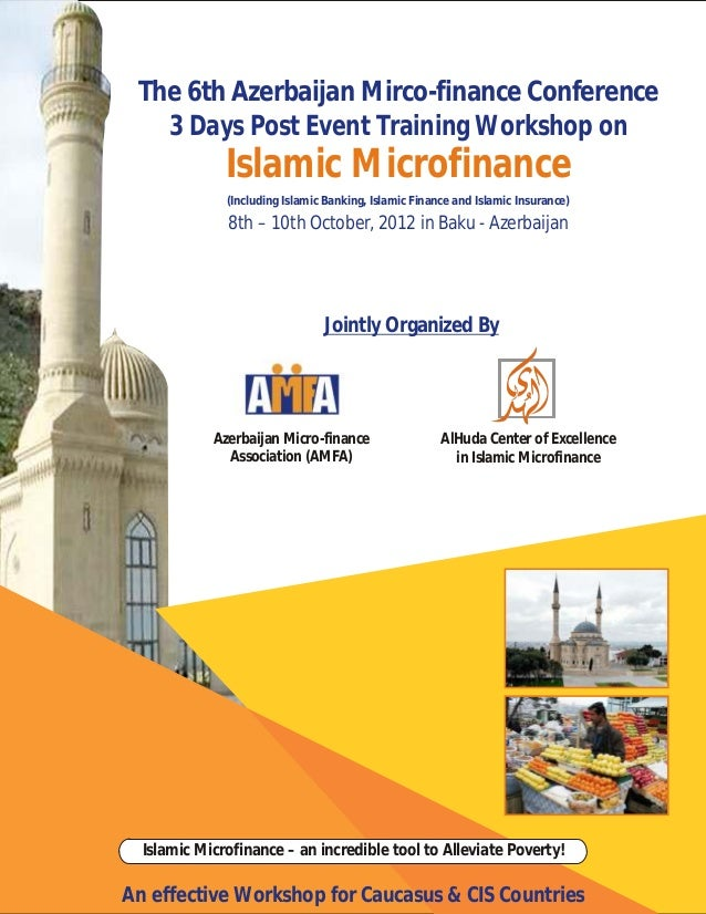 The 6th Azerbaijan Mirco-finance Conference   3 Days Post Event Training Workshop on              Islamic Microfinance    ...