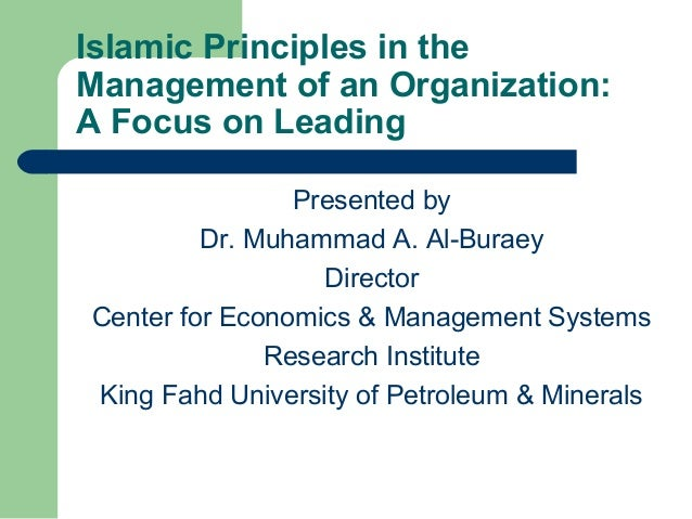 Islamic Principles in the Management of an Organization: A Focus on Leading Presented by Dr. Muhammad A. Al-Buraey Directo...