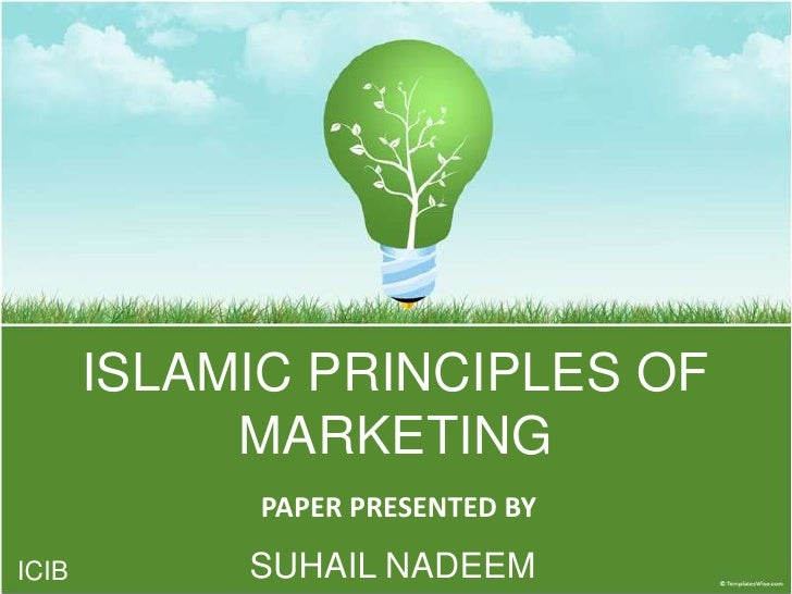 ISLAMIC PRINCIPLES OF MARKETING<br />PAPER PRESENTED BY<br />SUHAIL NADEEM<br />ICIB<br />