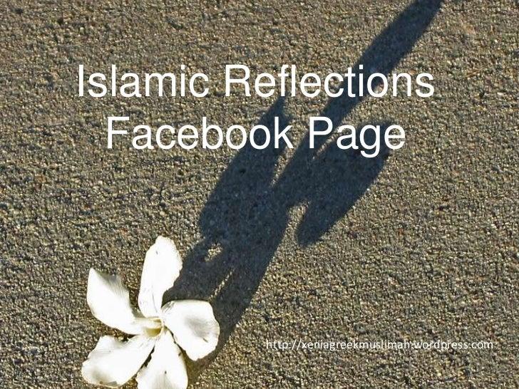 Islamic Reflections<br />Facebook Page<br />http://xeniagreekmuslimah.wordpress.com<br />