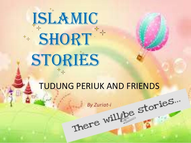 ISLAMIC SHORT STORIES TUDUNG PERIUK AND FRIENDS By Zuriat-i