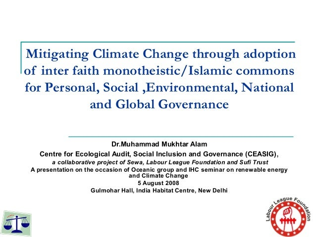 Mitigating Climate Change through adoptionof inter faith monotheistic/Islamic commonsfor Personal, Social ,Environmental, ...