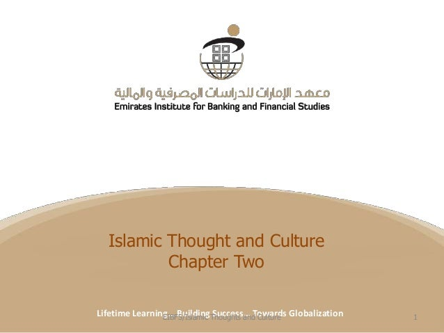 Islamic Thought and Culture Title Chapter Two Date Lifetime Learning… BuildingThoughts and Culture Globalization EIBFS/Isl...