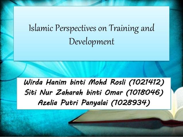 Islamic Perspectives on Training and  Development  Wirda Hanim binti Mohd Rosli (1021412)  Siti Nur Zaharah binti Omar (10...