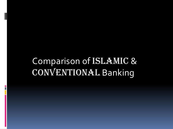 comapison islamic and conventional banking Four ways conventional and islamic commercial banks differ four ways conventional and islamic commercial between conventional and islamic banking.