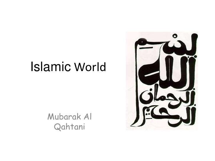 Islamic World <br />Mubarak Al Qahtani<br />