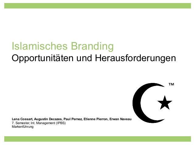 Islamisches Branding  Opportunitäten und Herausforderungen  Lena Cossart, Augustin Decazes, Paul Pernez, Etienne Pierron, ...