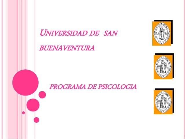 UNIVERSIDAD DE   SANBUENAVENTURA  PROGRAMA DE PSICOLOGIA