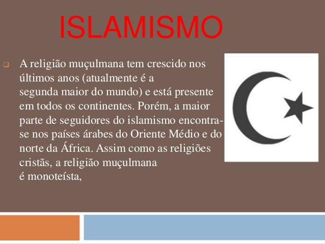 ISLAMISMO   A religião muçulmana tem crescido nos  últimos anos (atualmente é a  segunda maior do mundo) e está presente ...