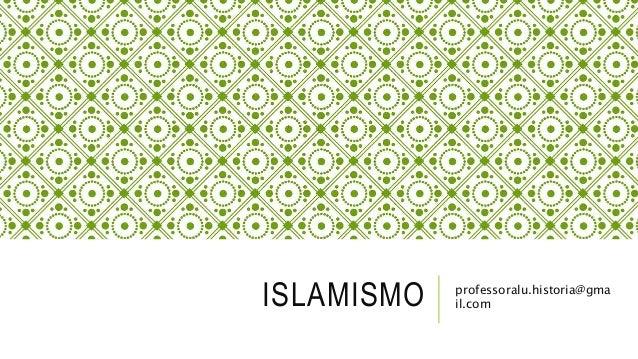 ISLAMISMO professoralu.historia@gma il.com