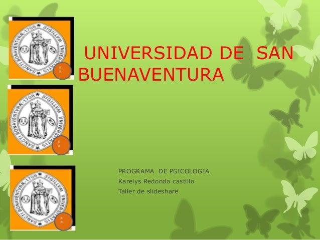 UNIVERSIDAD DE SANBUENAVENTURAPROGRAMA DE PSICOLOGIAKarelys Redondo castilloTaller de slideshare