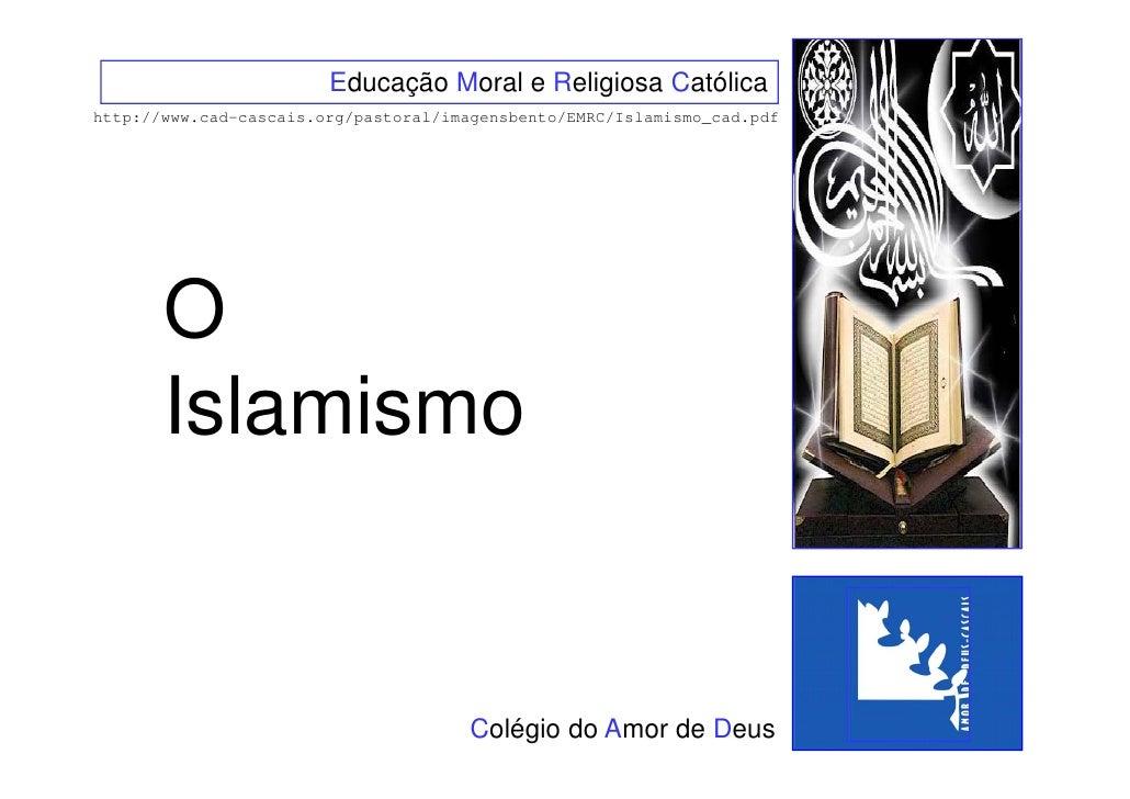 Educação Moral e Religiosa Católica http://www.cad-cascais.org/pastoral/imagensbento/EMRC/Islamismo_cad.pdf            O  ...