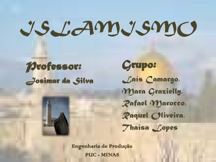 ISLAMISMOProfessor:                  Grupo:Josimar da Silva            Laís Camargo,                            Mara Grazi...