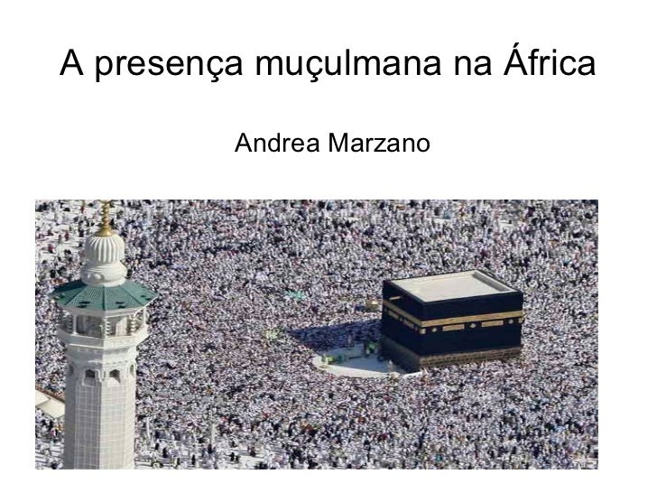 A presença muçulmana na África Andrea Marzano