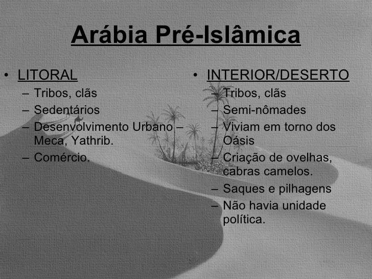 Arábia Pré-Islâmica <ul><li>LITORAL </li></ul><ul><ul><li>Tribos, clãs </li></ul></ul><ul><ul><li>Sedentários </li></ul></...