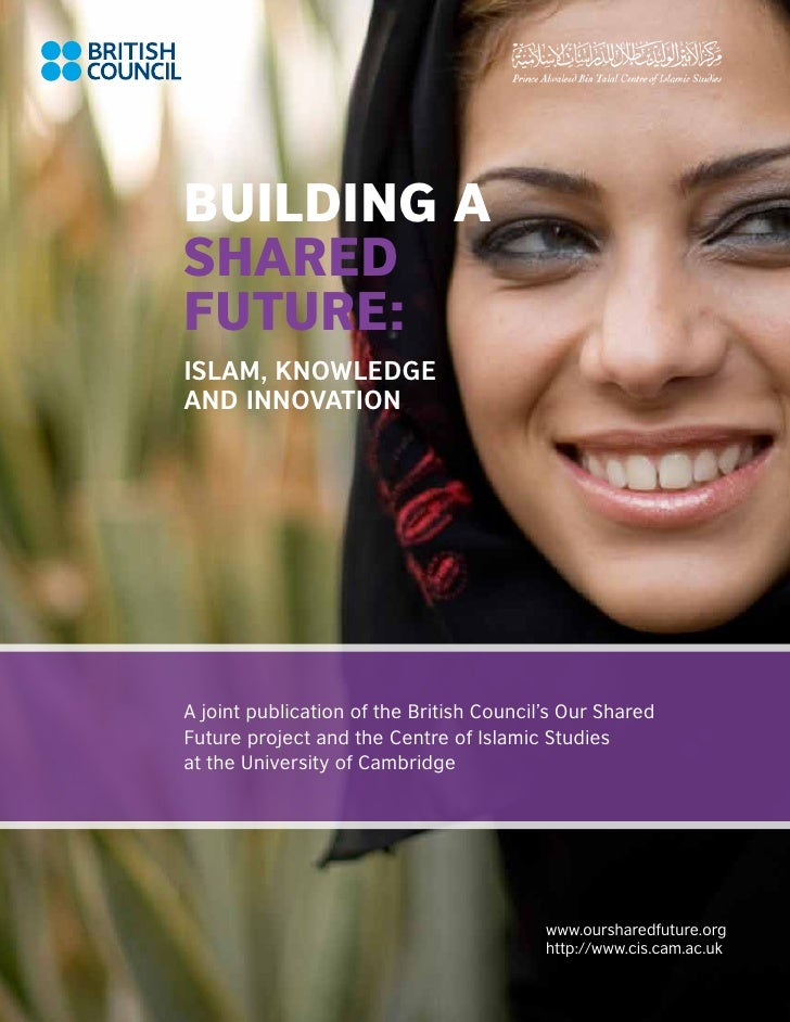 Building aSharedFuture:Islam, Knowledgeand InnovationA joint publication of the British Council's Our SharedFuture project...