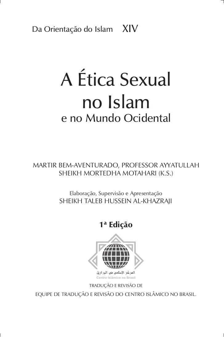 Da Orientação do Islam                       XIV              A Ética Sexual                no Islam              e no Mun...