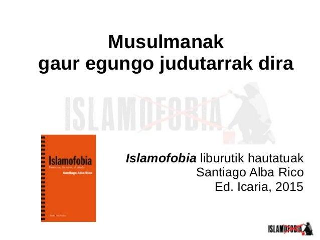 Musulmanak gaur egungo judutarrak dira Islamofobia liburutik hautatuak Santiago Alba Rico Ed. Icaria, 2015