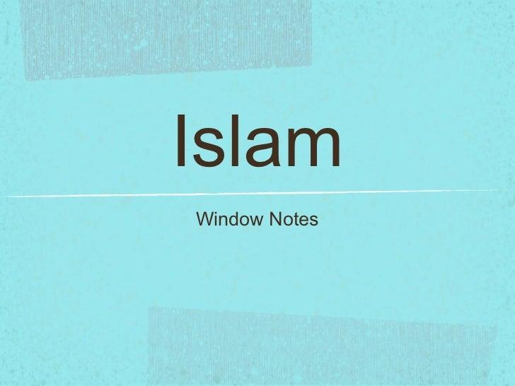 Islam <ul><li>Window Notes </li></ul>