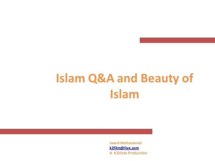Islam Q&A and Beauty of        Islam         Javed Mohammed         k2film@live.com         A K2Vista Production