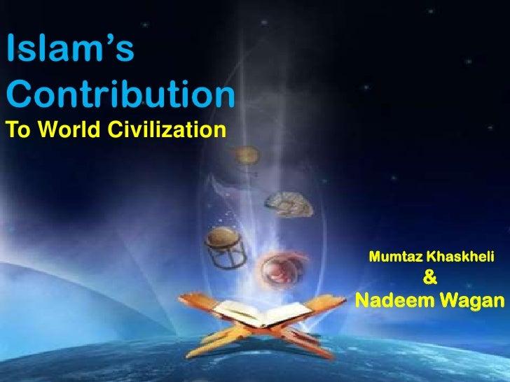 Islam'sContributionTo World Civilization                         Mumtaz Khaskheli                             &           ...