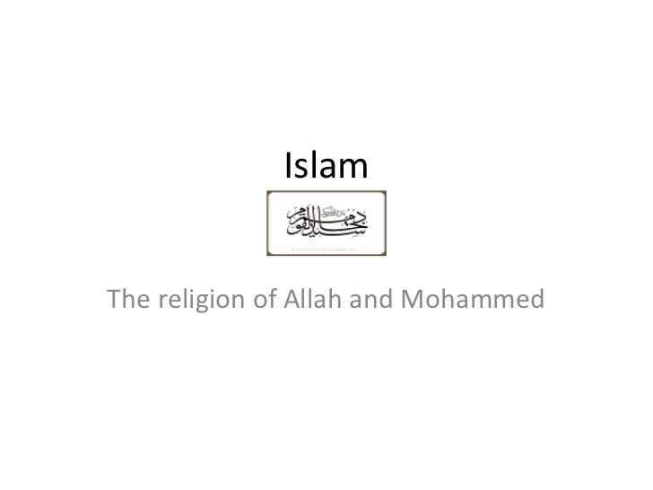 Islam<br />The religion of Allah and Mohammed<br />