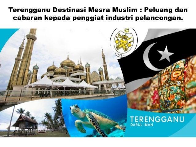 Terengganu Destinasi Mesra Muslim : Peluang dan cabaran kepada penggiat industri pelancongan.