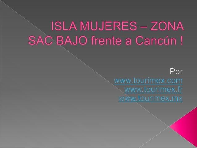 ISLA MUJERES — ZONA SAC BAJO frente a Cancun !   Por     4