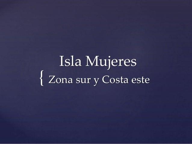 { Isla Mujeres Zona sur y Costa este