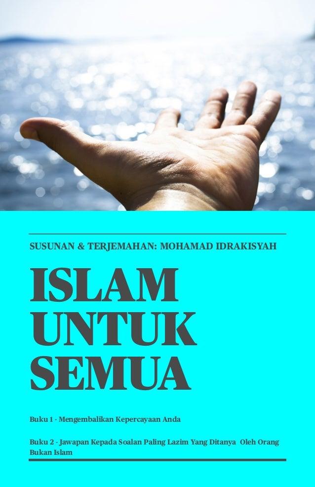 1 SUSUNAN & TERJEMAHAN: MOHAMAD IDRAKISYAH ISLAM UNTUK SEMUA Buku 1 - Mengembalikan Kepercayaan Anda Buku 2 - Jawapan Kepa...