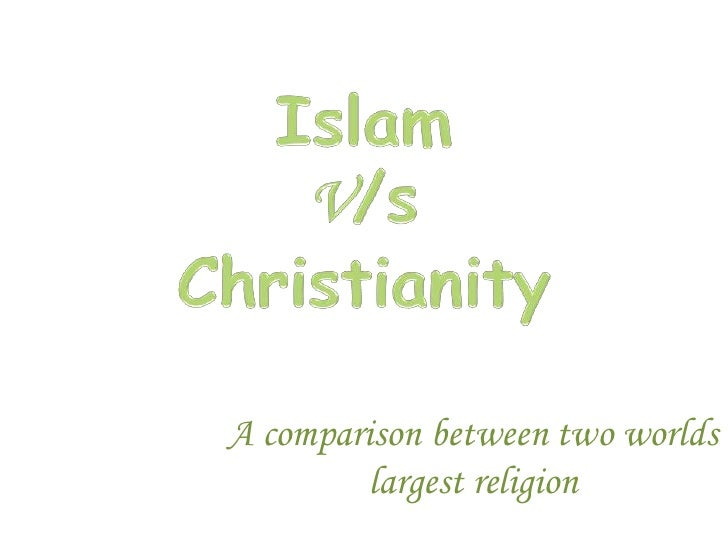 Islam <br />V/s<br />Christianity<br />A comparison between two worlds largest religion<br />