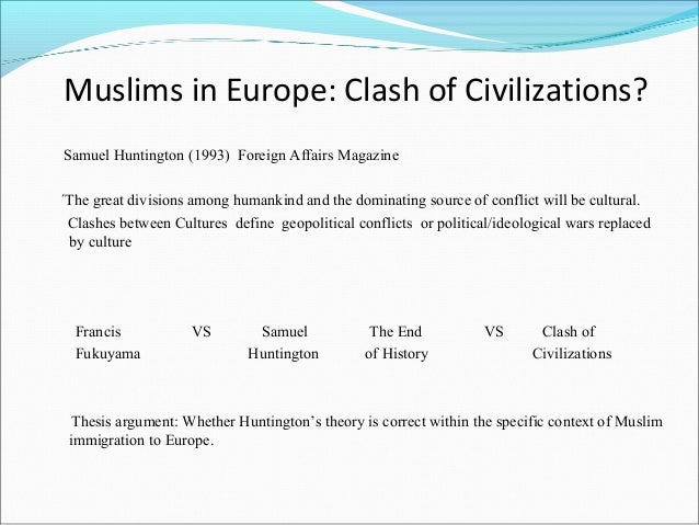 samuel huntington clash of civilizations essay Hello, could you please read my essay and give me some feedback the prompt is: samuel p huntington, in his article the clash of civilizations, suggests that.