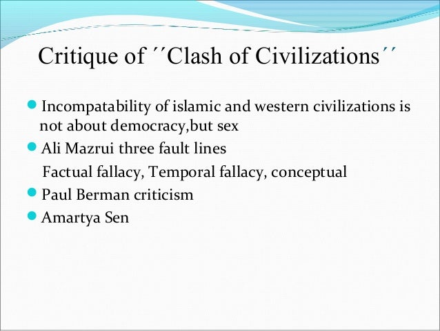 the clash of civilizations and the In the post cold war world few articles have influenced how western and especially american policymakers view the world more than samuel p huntington's 1993 article, the clash of.