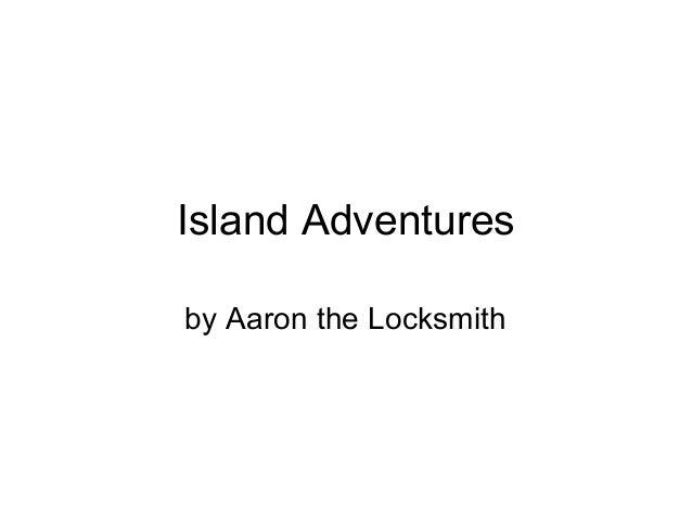 Island Adventures by Aaron the Locksmith