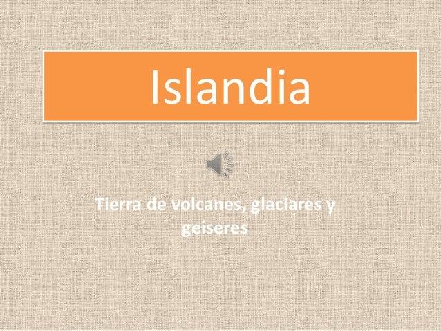 Islandia Tierra de volcanes, glaciares y geiseres