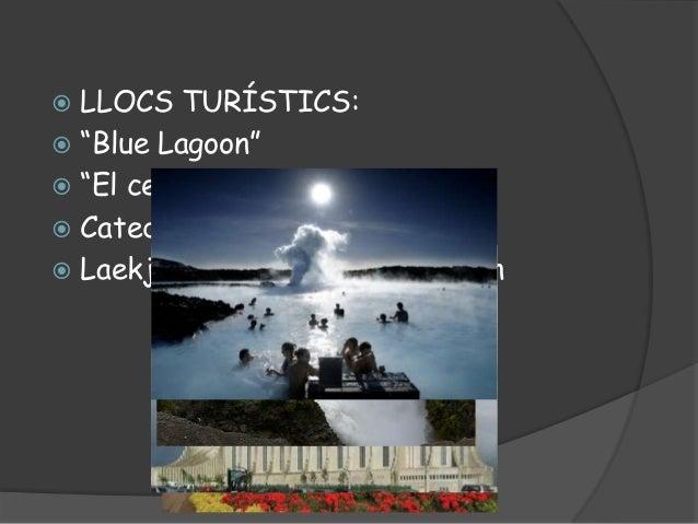 """ LLOCS TURÍSTICS: """"Blue Lagoon"""" """"El cercle d'or"""" Catedral de Hallgrimskirkja Laekjartorg, la Casa del Govern"""