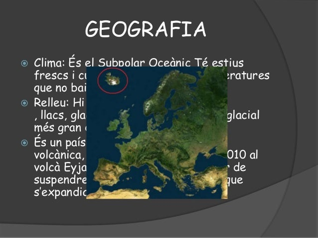 GEOGRAFIA Clima: És el Subpolar Oceànic Té estiusfrescs i curts. Hiverns suaus i temperaturesque no baixen dels -3ºC. Re...