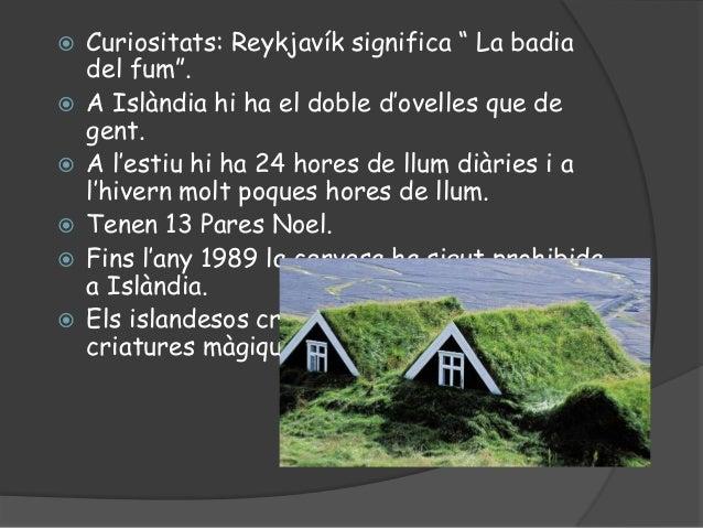 """ Curiositats: Reykjavík significa """" La badiadel fum"""". A Islàndia hi ha el doble d'ovelles que degent. A l'estiu hi ha 2..."""