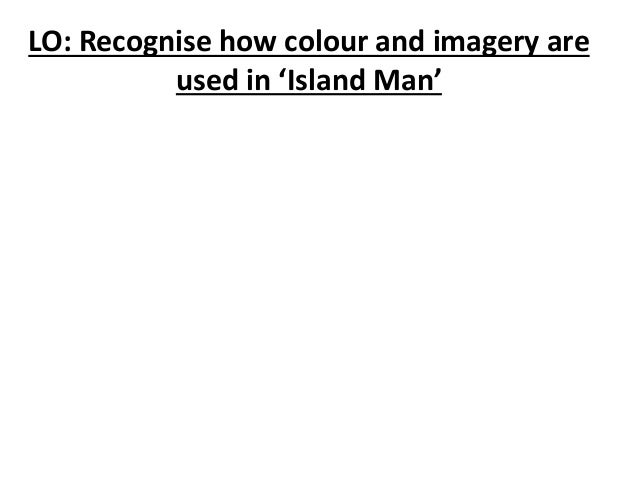 'Island Man' LO: Recognise how colour and imagery are  used in 'Island Man'