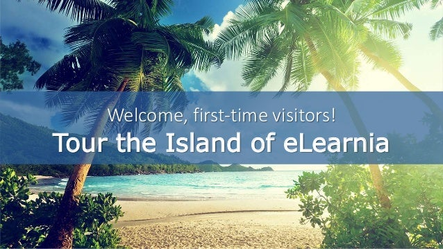 Welcome, first-time visitors! Tour the Island of eLearnia
