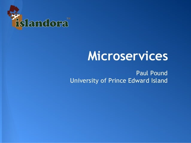 Microservices Paul Pound University of Prince Edward Island