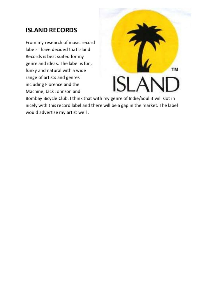 ISLAND RECORDSFrom my research of music recordlabels I have decided that IslandRecords is best suited for mygenre and idea...